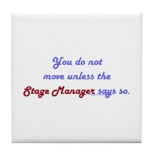 Stage Manager Says So Tile Coaster