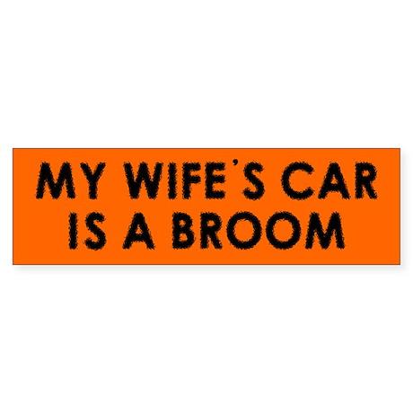 My wife's car is a broom - Bumper Sticker