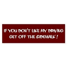 If you don't like my driving - Bumper Bumper Sticker