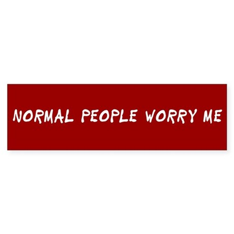 Normal People Worry Me - Bumper Sticker