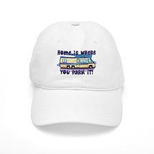 HOME IS WHERE YOU PARK IT! Baseball Baseball Cap