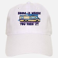 HOME IS WHERE YOU PARK IT! Baseball Baseball Cap