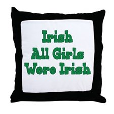 Irish All Girls Were Irish Throw Pillow