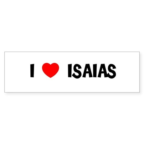 I LOVE ISAIAS Bumper Sticker