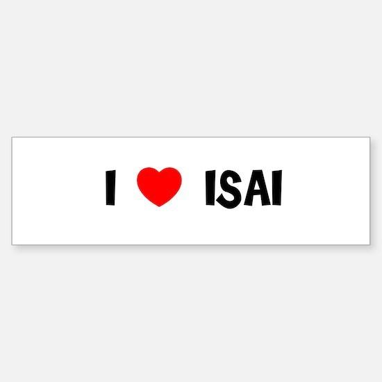 I LOVE ISAI Bumper Bumper Bumper Sticker