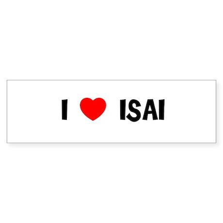 I LOVE ISAI Bumper Sticker