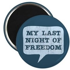 Last Night of Freedom Magnet