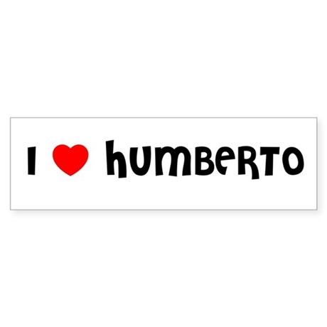 I LOVE HUMBERTO Bumper Sticker