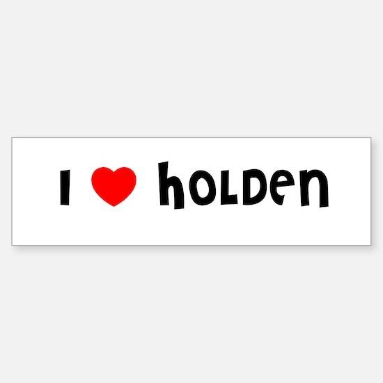 I LOVE HOLDEN Bumper Bumper Bumper Sticker