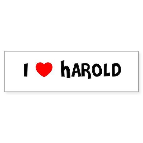 I LOVE HAROLD Bumper Sticker