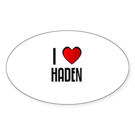 I LOVE HADEN Oval Sticker