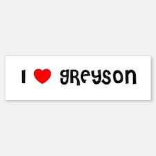 I LOVE GREYSON Bumper Bumper Bumper Sticker