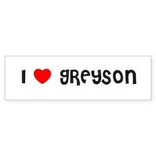 I LOVE GREYSON Bumper Bumper Sticker