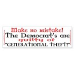 Generational Theft! Bumper Sticker