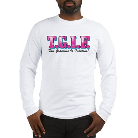 TGIF Fabulous Grandma Long Sleeve T-Shirt