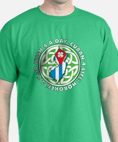 Irish 4 a Day, Cuban 4 Life T-Shirt