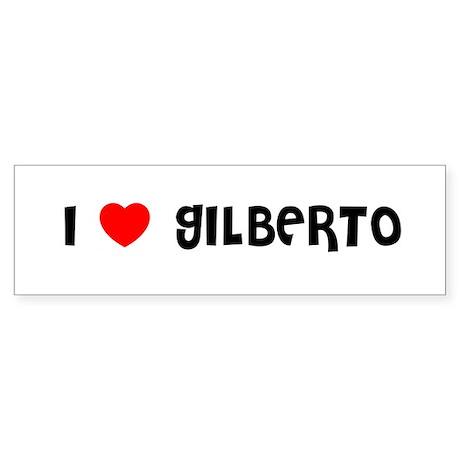 I LOVE GILBERTO Bumper Sticker