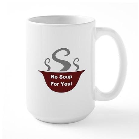 No Soup For You Large Mug