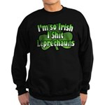 I'm so Irish I Shit Leprechau Sweatshirt (dark)