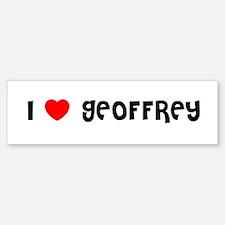 I LOVE GEOFFREY Bumper Bumper Bumper Sticker