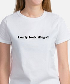 I only look Illegal Women's T-Shirt