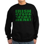 Irish You Were Here Shamrock Sweatshirt (dark)