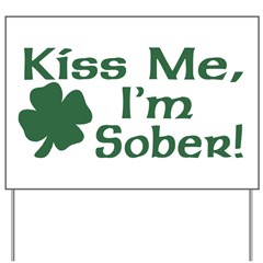 Kiss Me I'm Sober Yard Sign