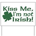 Kiss Me I'm not Irish Yard Sign