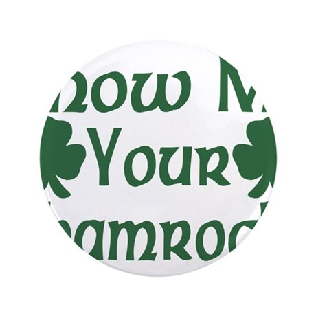 "Show Me Your Shamrocks 3.5"" Button"