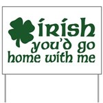 Irish Go Home With Me Yard Sign