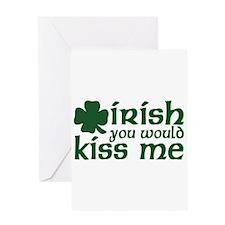 Irish You Would Kiss Me Greeting Card