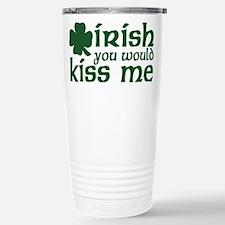 Irish You Would Kiss Me Stainless Steel Travel Mug