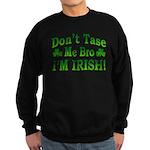 Don't Tase Me Bro I'm Irish Sweatshirt (dark)