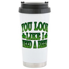 You Look Like I Need a Beer Travel Mug