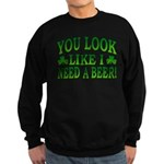 You Look Like I Need a Beer Sweatshirt (dark)
