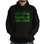 You Look Like I Need a Beer Hoodie (dark)