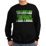 You Look Like I Need a Drink Sweatshirt (dark)