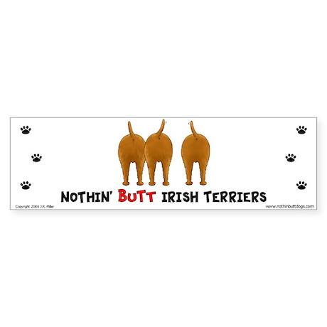 Nothin' Butt Irish Terriers Bumper Sticker