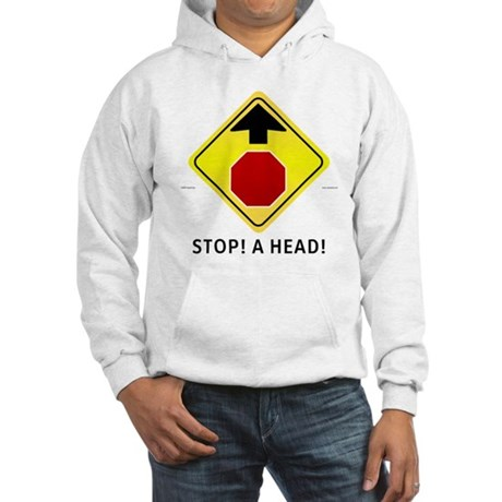 Stop! A Head! Hooded Sweatshirt