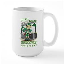 Irish today Hungover tomorrow Mug