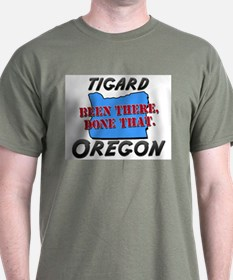 tigard oregon - been there, done that T-Shirt