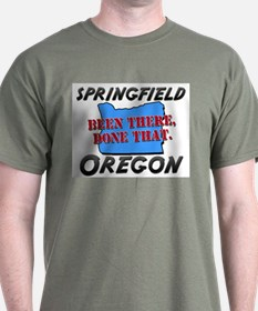 springfield oregon - been there, done that T-Shirt