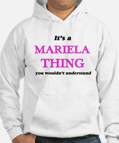 It's a Mariela thing, you wouldn&#3 Sweatshirt