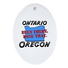 ontario oregon - been there, done that Ornament (O