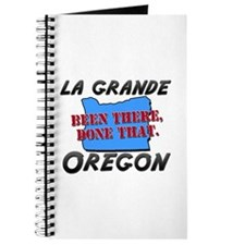 la grande oregon - been there, done that Journal