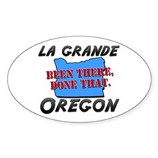 la grande oregon - been there, done that Decal
