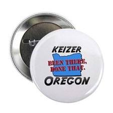 "keizer oregon - been there, done that 2.25"" Button"