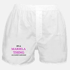 It's a Mariela thing, you wouldn& Boxer Shorts
