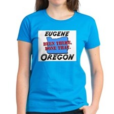eugene oregon - been there, done that Tee