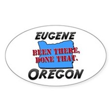 eugene oregon - been there, done that Decal